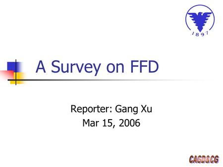 A Survey on FFD Reporter: Gang Xu Mar 15, 2006. Overview Volumn-based FFD Surface-based FFD Curve-based FFD Point-based FFD Accurate FFD Future Work Outline.