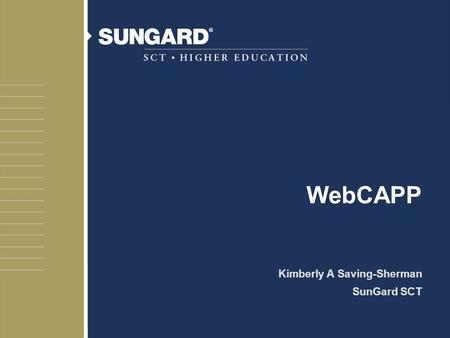 WebCAPP Kimberly A Saving-Sherman SunGard SCT. 2 Agenda u WebCAPP Preview u Self Service for Students u Self Service for Faculty & Advisor u WebCAPP Implementation.