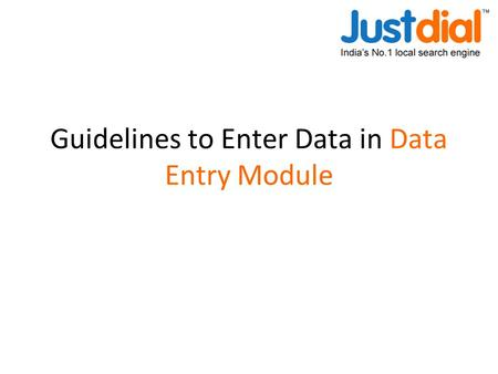 Guidelines to Enter Data in Data Entry Module. Benefit of this presentation This presentation will help you to: Enter data in the correct format as required.
