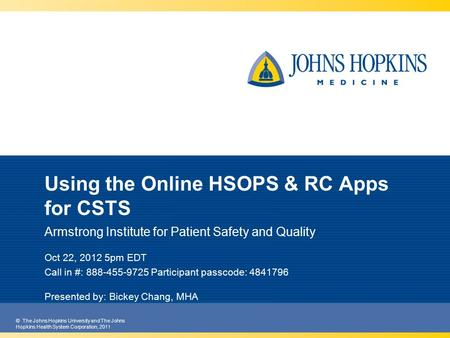 © The Johns Hopkins University and The Johns Hopkins Health System Corporation, 2011 Using the Online HSOPS & RC Apps for CSTS Armstrong Institute for.