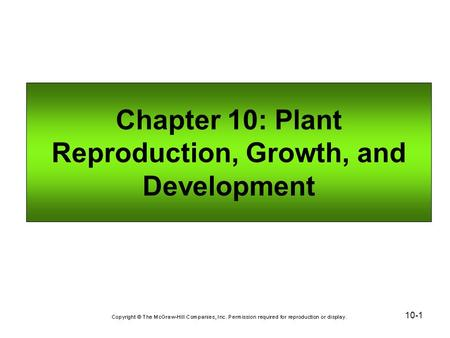 10-1 Chapter 10: Plant Reproduction, Growth, and Development.