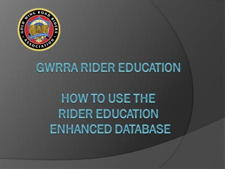 The Rider Education Program (REP) Database is a tool designed to assist and help the GWRRA Rider Educators, at all levels of the organization, manage.