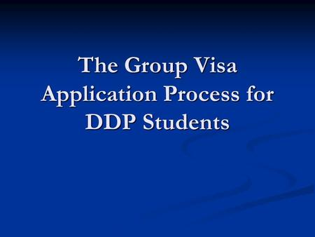 The Group Visa Application Process for DDP Students.
