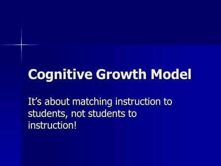Cognitive Growth Model It's about matching instruction to students, not students to instruction!