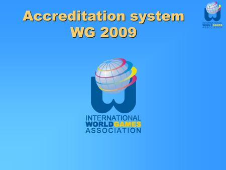 Accreditation system WG 2009. Improvement to accreditation  Compact online forms  Option to import input data via excel files  Inclusion of IF Passport.