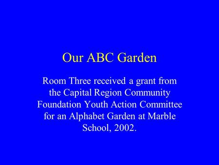 Our ABC Garden Room Three received a grant from the Capital Region Community Foundation Youth Action Committee for an Alphabet Garden at Marble School,
