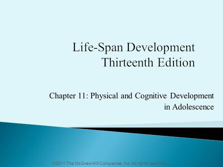 Chapter 11: Physical and Cognitive Development in Adolescence ©2011 The McGraw-Hill Companies, Inc. All rights reserved.