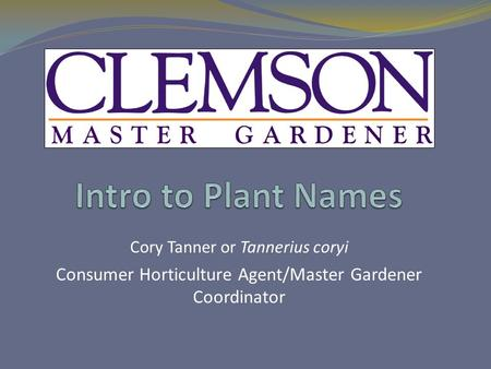 Cory Tanner or Tannerius coryi Consumer Horticulture Agent/Master Gardener Coordinator.