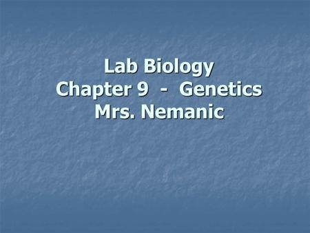 Lab Biology Chapter 9 - Genetics Mrs. Nemanic