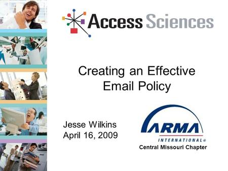 Creating an Effective Email Policy Central Missouri Chapter Jesse Wilkins April 16, 2009.