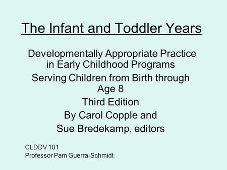 The Infant and Toddler Years Developmentally Appropriate Practice in Early Childhood Programs Serving Children from Birth through Age 8 Third Edition By.