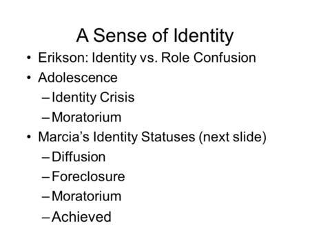 A Sense of Identity Achieved Erikson: Identity vs. Role Confusion