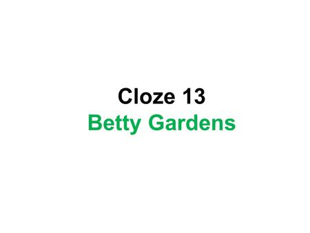 Cloze 13 Betty Gardens. Betty loves her _ _ _ _ _ _ gardens. Betty loves her f _ _ _ _ _ gardens. Betty loves her flower gardens. She _ _ _ _ _ songs.