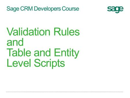 Sage CRM Developers Course Validation Rules and Table and Entity Level Scripts.