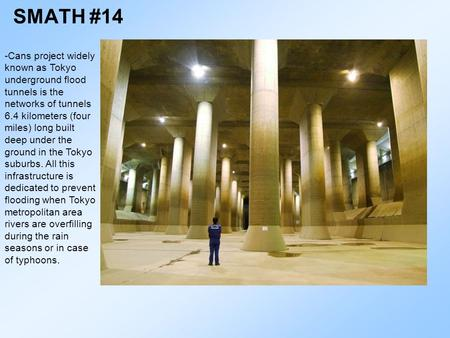 SMATH #14 -Cans project widely known as Tokyo underground flood tunnels is the networks of tunnels 6.4 kilometers (four miles) long built deep under the.
