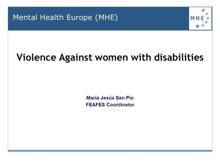 Violence Against women with disabilities gains omen with disabilities as seen from civil society HEALTH María Jesús San Pío FEAFES Coordinator Mental Health.