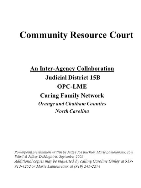 Community Resource Court An Inter-Agency Collaboration Judicial District 15B OPC-LME Caring Family Network Orange and Chatham Counties North Carolina Powerpoint.