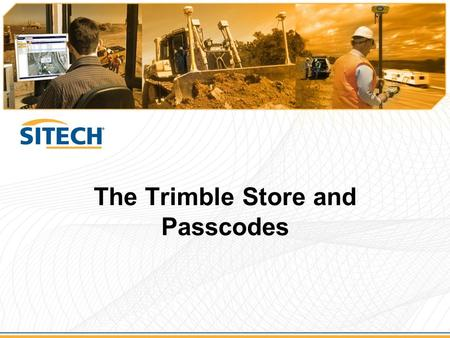 The Trimble Store and Passcodes. Introduction to Trimble Store  This presentation will: –Explain what the Trimble Store offers you –Why you need to be.