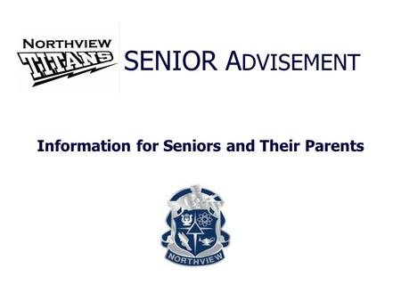 Information for Seniors and Their Parents SENIOR A DVISEMENT.