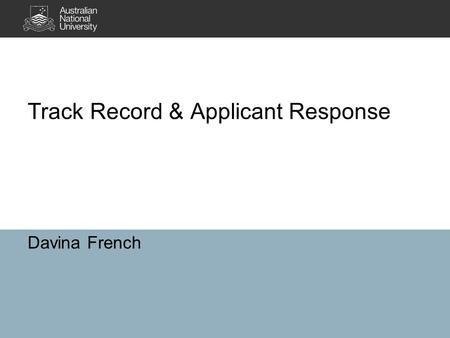 Track Record & Applicant Response Davina French. Track Record An object lesson in statistics 25% weighting but no independent variance = no effect in.