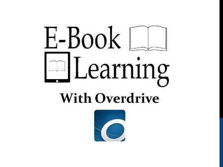 With Overdrive. What you will need: Valid email address Library Card (or #) Device (connected to internet) Amazon/Nook Log-In Info Adobe Open Editions.