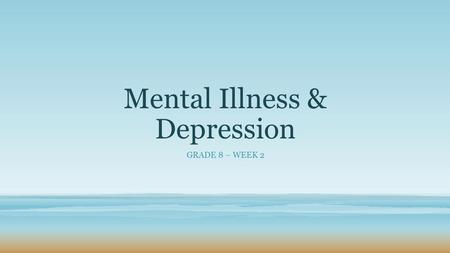 Mental Illness & Depression GRADE 8 – WEEK 2. What is a mental illness? A mental illness is disorder that affects a person's thoughts, emotions, and behaviors.