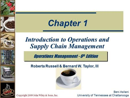 Copyright 2009 John Wiley & Sons, Inc. Beni Asllani University <strong>of</strong> Tennessee at Chattanooga Introduction to Operations and <strong>Supply</strong> <strong>Chain</strong> <strong>Management</strong> Operations.