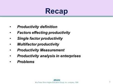 1 IRWIN  a Times Mirror Higher Education Group, Inc. company, 1996 Recap Productivity definitionProductivity definition Factors effecting productivityFactors.