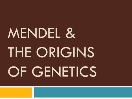 Mendel & the Origins of Genetics