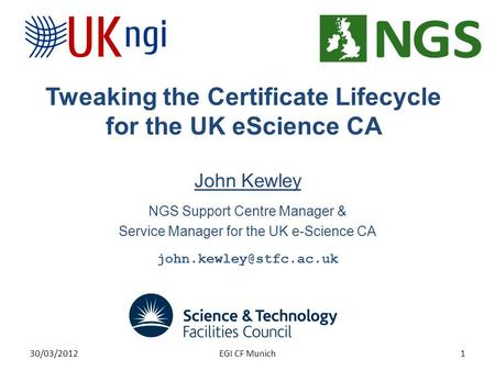 Tweaking the Certificate Lifecycle for the UK eScience CA John Kewley NGS Support Centre Manager & Service Manager for the UK e-Science CA