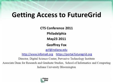 Getting Access to FutureGrid CTS Conference 2011 Philadelphia May23 2011 Geoffrey Fox  https://portal.futuregrid.orghttp://www.infomall.orghttps://portal.futuregrid.org.