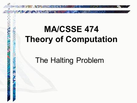 MA/CSSE 474 Theory of Computation The Halting Problem.