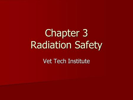 Chapter 3 Radiation Safety Vet Tech Institute. Radiation should be respected not Feared! Safety is Always important! Safety is Always important! Stray.