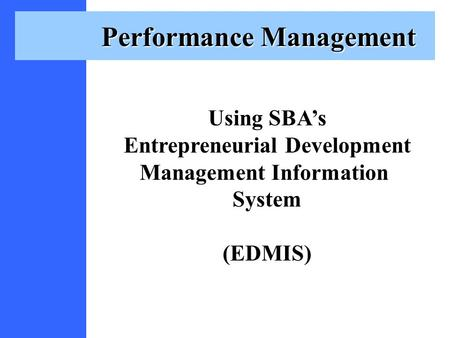 Performance Management Using SBA's Entrepreneurial Development Management Information System (EDMIS)