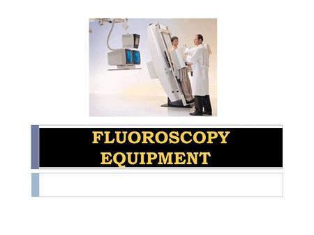 FLUOROSCOPY EQUIPMENT