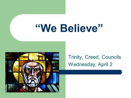 """We Believe"" Trinity, Creed, Councils Wednesday, April 2."