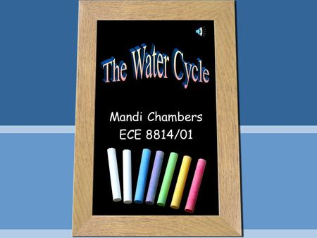 Mandi Chambers ECE 8814/01. TABLE OF CONTENTS I. Parts of the Water Cycle A. Evaporation B. Condensation C. Precipitation D. Collection II. Review w/