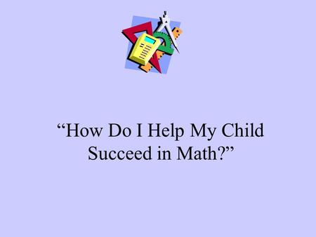 """How Do I Help My Child Succeed in Math?"". Traits of Successful Math Students Has a ""can do"" attitude. Does not give up easily. Follows directions well."
