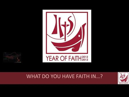 WHAT DO YOU HAVE FAITH IN…?. HOW IMPORTANT IS FAITH TO YOU?
