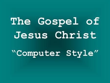 "The Gospel of Jesus Christ ""Computer Style""."