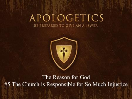 The Reason for God #5 The Church is Responsible for So Much Injustice.
