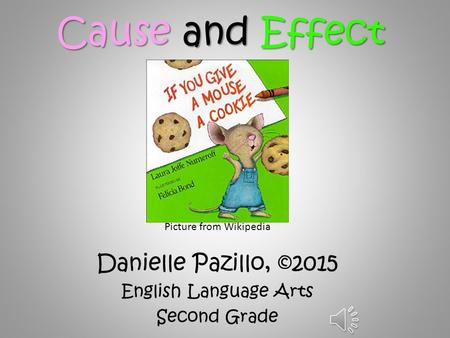 Cause and Effect Danielle Pazillo, ©2015 English Language Arts Second Grade Picture from Wikipedia.