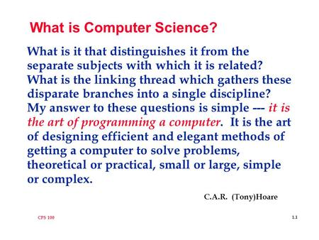 CPS 100 1.1 What is Computer Science? What is it that distinguishes it from the separate subjects with which it is related? What is the linking thread.