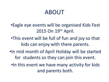 ABOUT Eagle eye events will be organised Kids Fest 2015 On 19 th April. This event will be full of fun and joy so that kids can enjoy with there parents.
