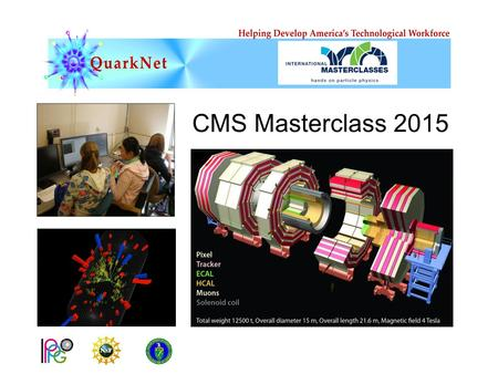 CMS Masterclass 2015. It's a time of exciting new discoveries in particle physics! At CERN, the LHC and its experiments are underway. ATLAS and CMS, the.