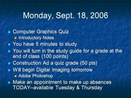 Monday, Sept. 18, 2006 Computer Graphics Quiz Introductory Notes You have 5 minutes to study You will turn in the study guide for a grade at the end of.
