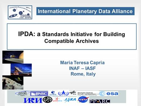Trieste, May 19, 2008IVOA Interoperability meeting IPDA: a Standards Initiative for Building Compatible Archives Maria Teresa Capria INAF – IASF Rome,