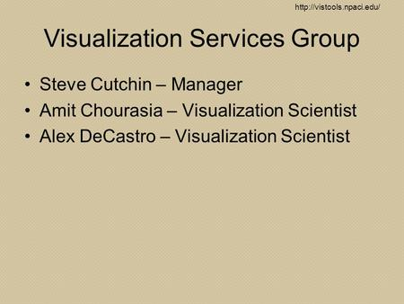 Visualization Services Group Steve Cutchin – Manager Amit Chourasia – Visualization Scientist Alex DeCastro – Visualization.