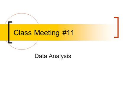 Class Meeting #11 Data Analysis. Types of Statistics Descriptive Statistics used to describe things, frequently groups of people.  Central Tendency 