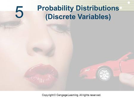 Copyright © Cengage Learning. All rights reserved. 5 Probability Distributions (Discrete Variables)